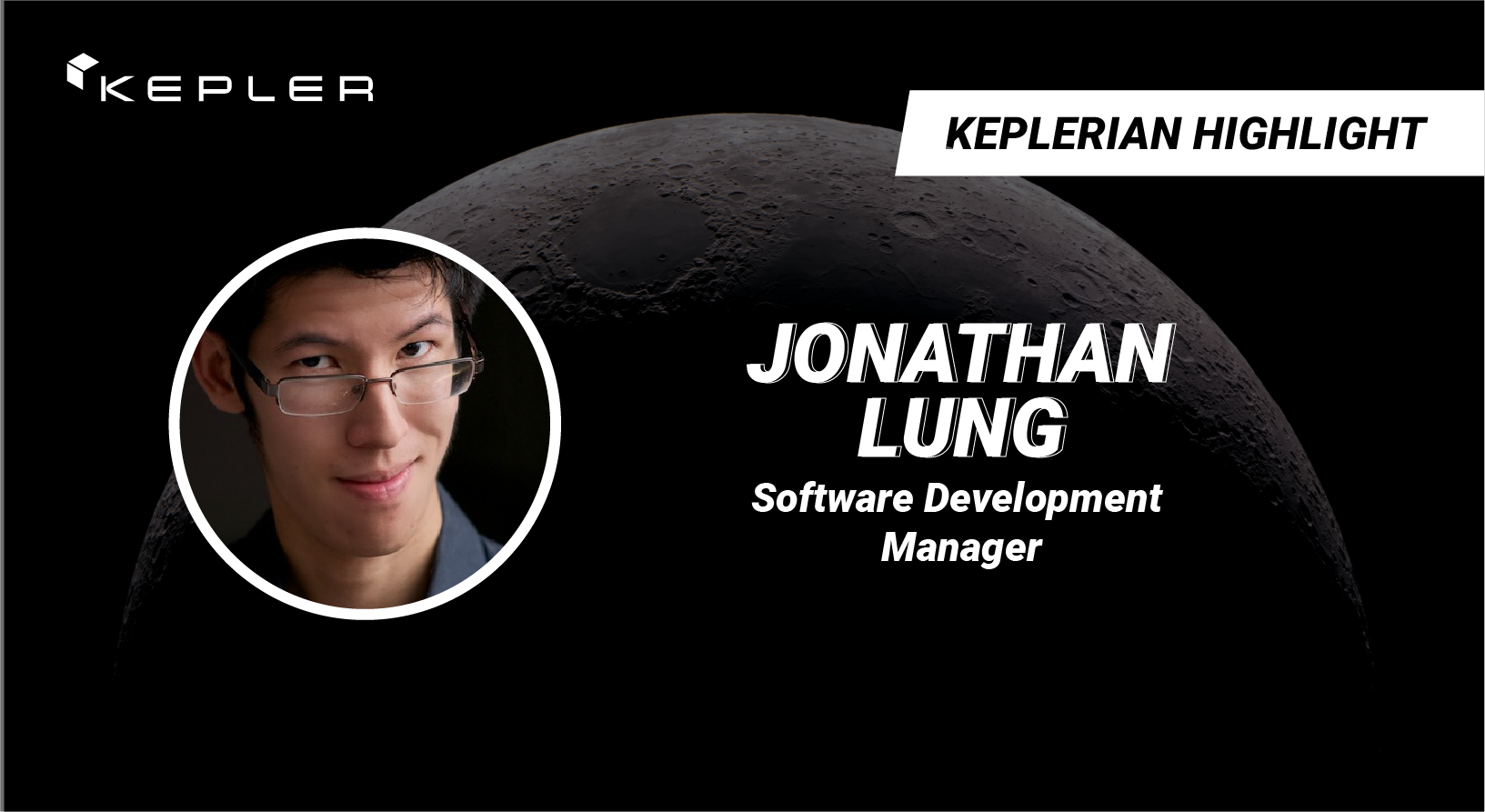 """Background image of the moon's surface with the Kepler logo and text reading """"Keplerian Highlight: Jonathan Lung, Software Development Manager"""""""